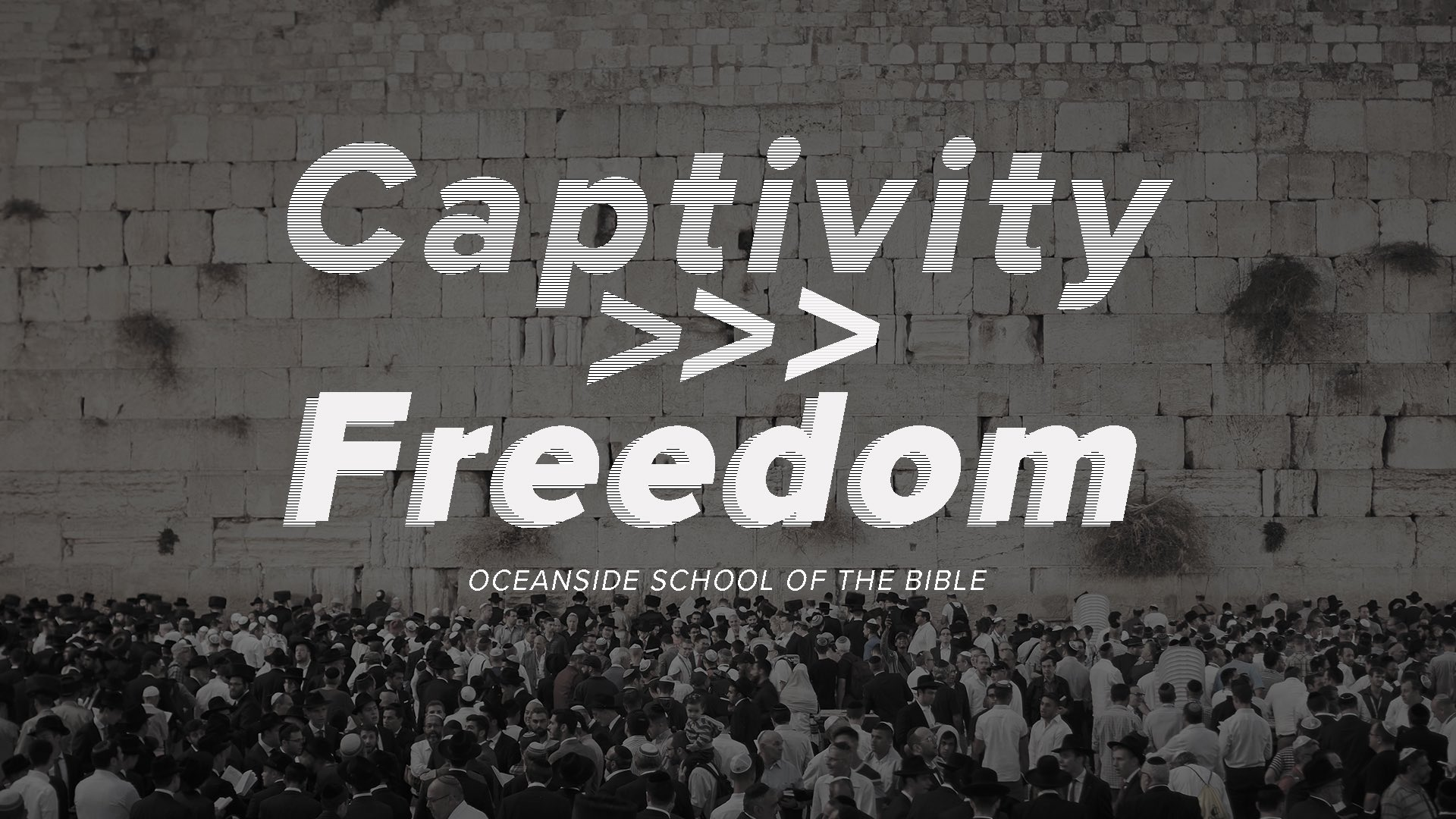 Captivity to Freedom - Oceanside School of The Bible