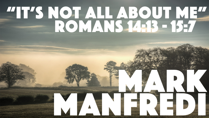 """""""It's not all about me"""" - Romans 14:13-15:7"""