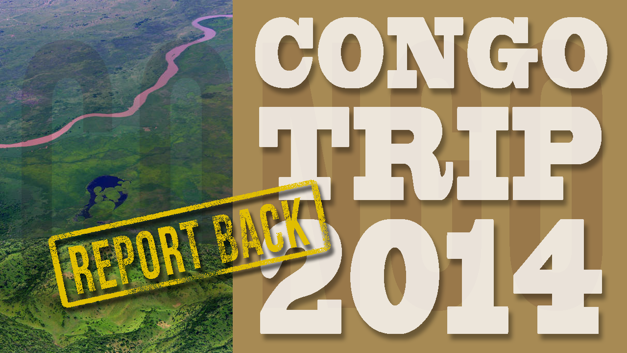 Congo Trip 2014 Report Back