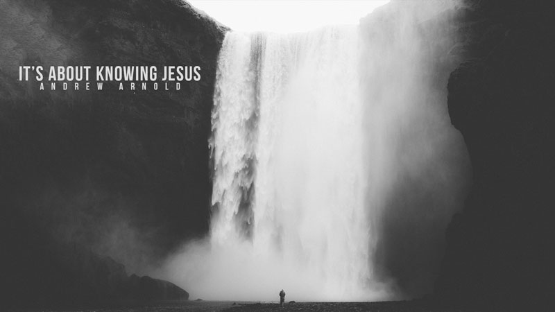 It's About Knowing Christ