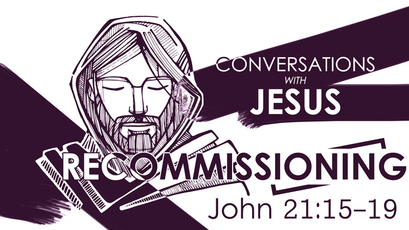 Recommissioning - Conversations with Jesus