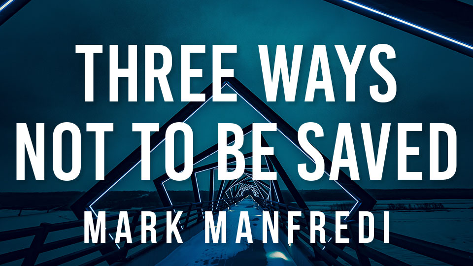 Three Ways To Not Be Saved
