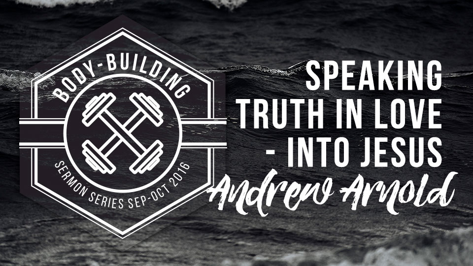 Speaking Truth in Love, into Jesus