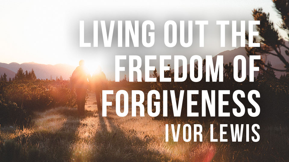 Living out the freedom of forgiveness