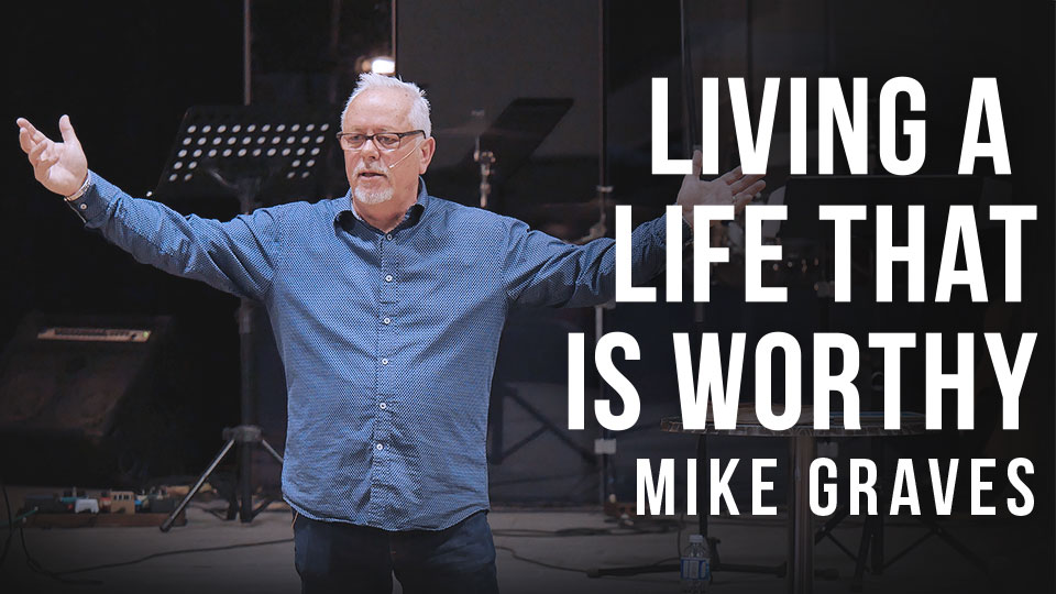 Living a life that is worthy