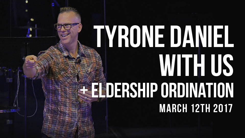 Tyrone Daniel with us, and Eldership Ordination