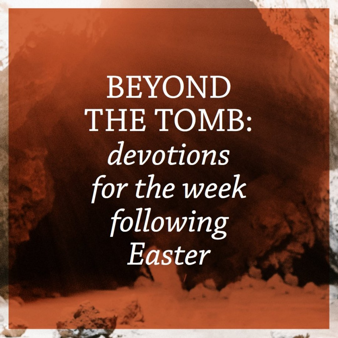 Beyond the Tomb: After Easter Devotions