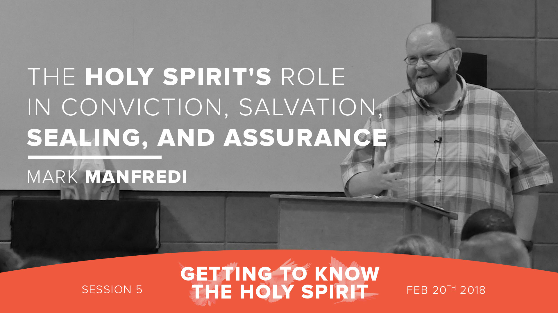 Session 5 - The Holy Spirit's role in conviction, salvation, sealing, and assurance