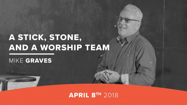 A Stick, Stone, and a Worship Team