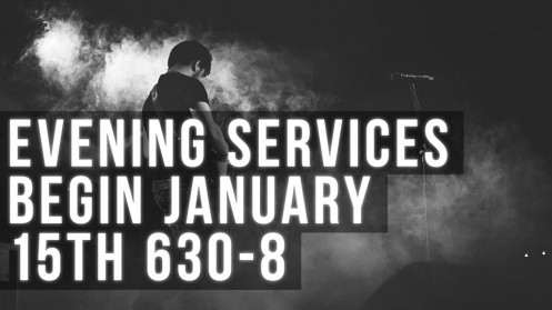 Evening Services begin January 15th